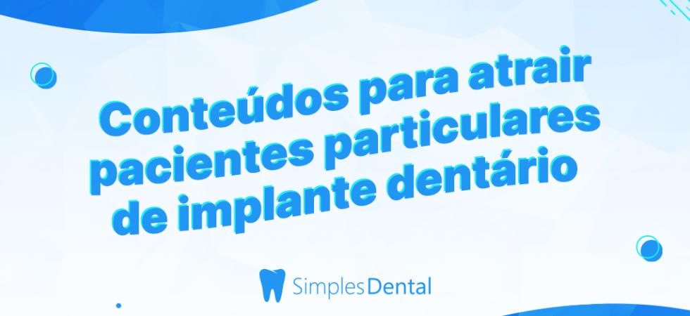 Design com título Conteúdos para atrair pacientes particulares de implante dentário